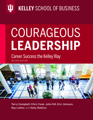 Courageous Leadership: Career Success the Kelley Way by Terry Campbell, Chris Cook, John W. Hill