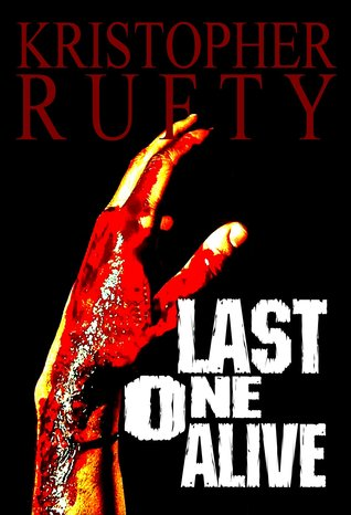 Last One Alive by Kristopher Rufty