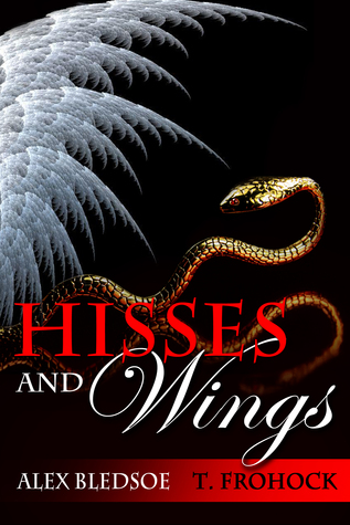 Hisses and Wings by T. Frohock, Alex Bledsoe