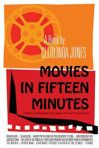 Movies In Fifteen Minutes: The Ten Biggest Movies Ever For People Who Can't Be Bothered by Cleolinda Jones
