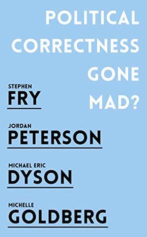 Political Correctness Gone Mad? by Jordan B. Peterson, Michael Eric Dyson, Michelle Goldberg