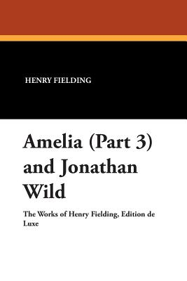 Amelia (Part 3) and Jonathan Wild by Henry Fielding