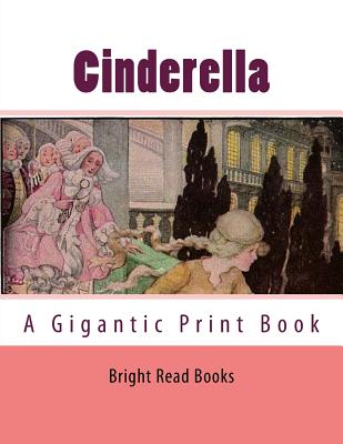 Cinderella: A Gigantic Print Book by Bright Reads Books, Brothers Grimm