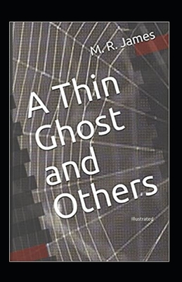 A Thin Ghost and Others (Illustrated) by Montague Rhodes James