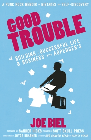 Good Trouble: Building a Successful Life and Business with Asperger's by Joyce Brabner, Joe Biel, Sander Hicks