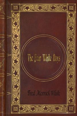 Fred Merrick White - The Four White Days by Fred Merrick White