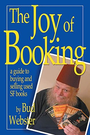 The Joy of Booking: A guide to buying and selling used SF books by Bud Webster