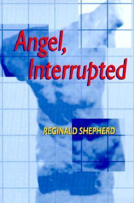 Angel, Interrupted (Pitt Poetry Series) by Reginald Shepherd