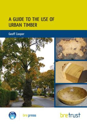 A Guide to the Use of Urban Timber by Geoff Cooper