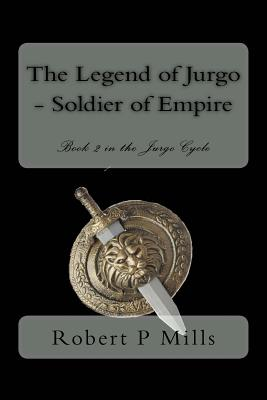 The Legend of Jurgo - Soldier of Empire: Book two in the Jurgo Cycle by Robert P. Mills