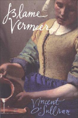 Blame Vermeer by Vincent O'Sullivan