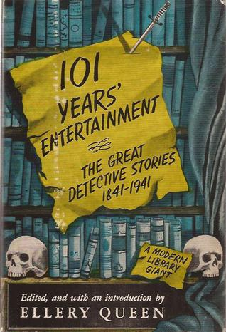 101 Years' Entertainment: The Great Detective Stories, 1841-1941 by Ellery Queen