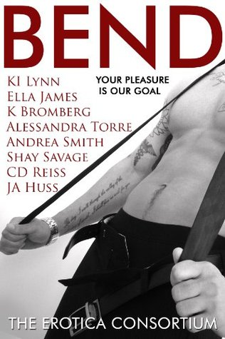 Bend by J.A. Huss, Alessandra Torre, Ella James, K.I. Lynn, Shay Savage, K. Bromberg, Andrea Smith, C.D. Reiss