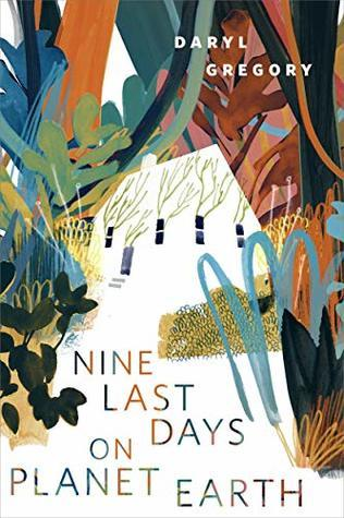 Nine Last Days on Planet Earth by Daryl Gregory