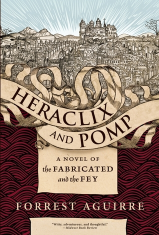 Heraclix and Pomp: A Novel of the Fabricated and the Fey by Forrest Aguirre