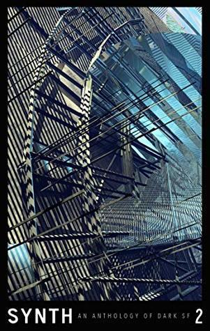 SYNTH #2: An Anthology of Dark SF by Stephen Oram, J.T. Glover, C.M. Muller, Zandra Renwick, Tim Jeffreys, Selene dePackh, Dan Stintzi, Casilda Ferrante, Tim Major