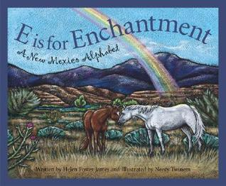 E Is for Enchantment: A New Mexico Alphabet by Helen Foster James