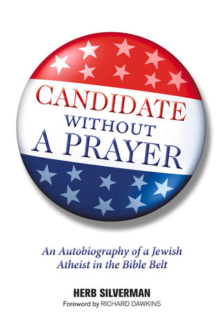 Candidate Without a Prayer: An Autobiography of a Jewish Atheist in the Bible Belt by Herb Silverman, Richard Dawkins