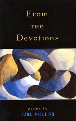 From the Devotions: Poems by Carl Phillips