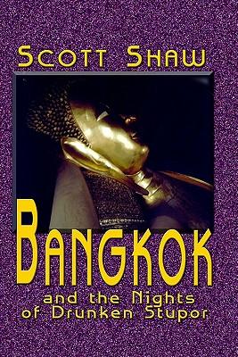 Bangkok and the Nights of Drunken Stupor by Scott Shaw