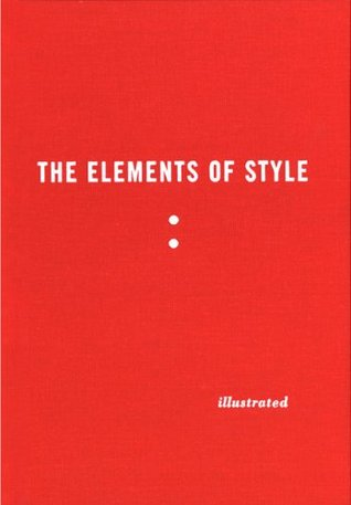 The Elements of Style Illustrated by William Strunk Jr., E.B. White, Maira Kalman