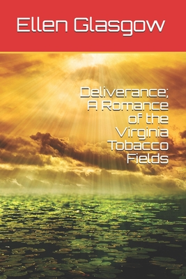 Deliverance; A Romance of the Virginia Tobacco Fields by Ellen Glasgow