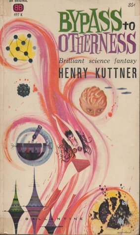 Bypass to Otherness by Henry Kuttner, C.L. Moore