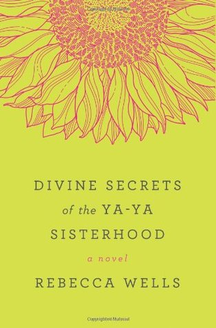 The Divine Secrets of the Ya-Ya Sisterhood by Rebecca Wells