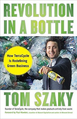 Revolution in a Bottle: From Worm Poop to a Garbage Empire That Is Redefining Green Business by Paul Hawken, Tom Szaky