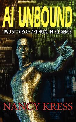 AI Unbound: Two Stories of Artificial Intelligence by Nancy Kress