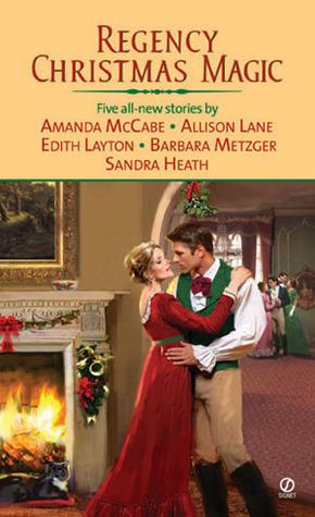 Regency Christmas Magic by Allison Lane, Barbara Metzger, Sandra Heath, Amanda McCabe, Edith Layton