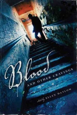 Blood and Other Cravings: Original Stories of Vampires and Vampirism by Today's Greatest Writers of Dark Fiction by Margo Lanagan, Ellen Datlow
