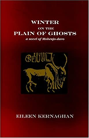 Winter on the Plain of Ghosts: a Novel of Mohenjo-daro by Eileen Kernaghan