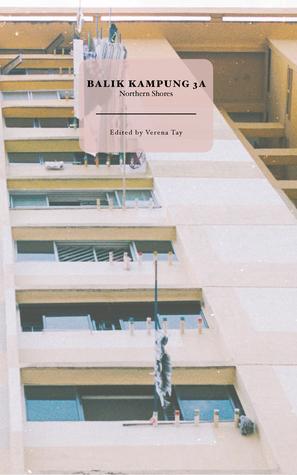 Balik Kampung 3A: Northern Shores by Tan Suet Lee, Jeremy Tiang, Carol Chan, Yang Ming, Colin Cheong, Ian Chung, Brandon Chew, Verena Tay, Ng Xi Jie, Balli Kaur Jaswal