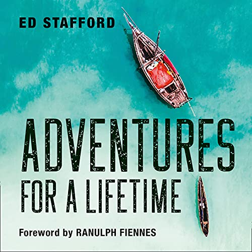 Adventures for a Lifetime by Ranulph Fiennes, Ed Stafford