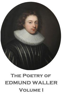 The Poetry of Edmund Waller - Volume I by Edmund Waller