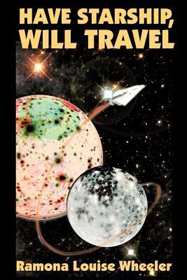 Have Starship, Will Travel by Ramona Louise Wheeler