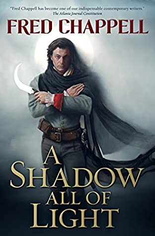 A Shadow All of Light by Fred Chappell