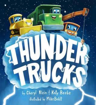Thunder Trucks by Mike Boldt, Cheryl B. Klein, Katy Beebe