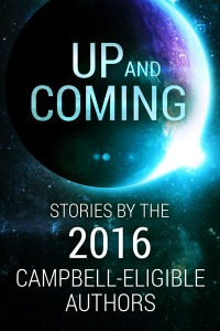 Up and Coming: Stories by the 2016 Campbell-Eligible Authors by Kurt Hunt, Various, George Nikolopoulos, Kalin M. Nenov, Ivan Popov, S.L. Huang