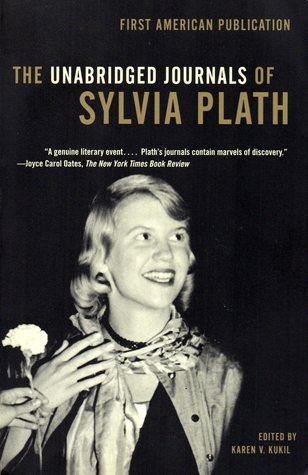 The Unabridged Journals of Sylvia Plath by Sylvia Plath, Karen V. Kukil