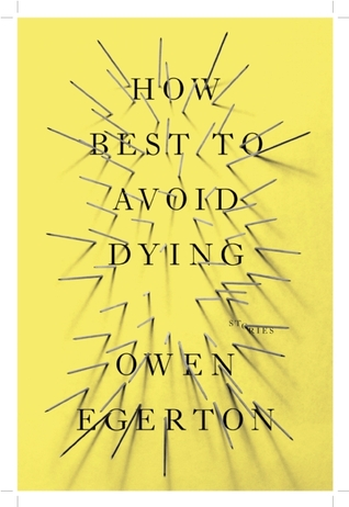 How Best To Avoid Dying by Owen Egerton