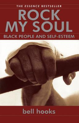 Rock My Soul: Black People and Self-Esteem by Bell Hooks