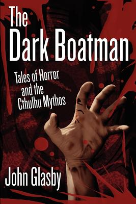 The Dark Boatman: Tales of Horror and the Cthulhu Mythos by John Glasby