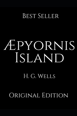 Æpyornis Island: Perfect Gifts For The Readers Annotated By H.G. Wells. by H. G. Wells