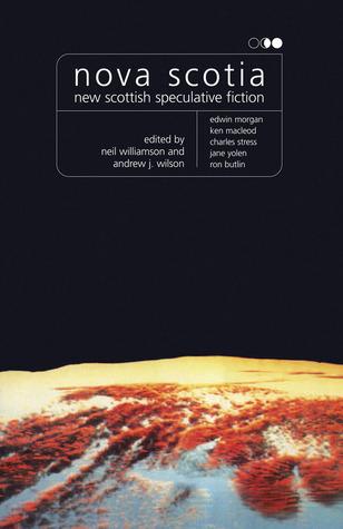 Nova Scotia: New Scottish Speculative Fiction by Hal Duncan, Andrew J. Wilson, Matthew Fitt, Neil Williamson