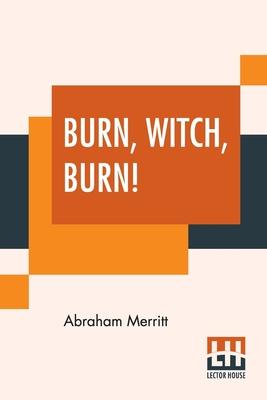 Burn, Witch, Burn! by Abraham Merritt