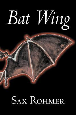 Bat Wing by Sax Rohmer, Fiction, Action & Adventure by Sax Rohmer