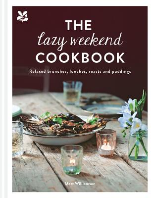 The Lazy Weekend Cookbook: Relaxed Brunches, Lunches, Roasts and Sweet Treats by Matt Williamson