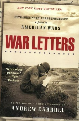 War Letters: Extraordinary Correspondence from American Wars by Andrew Carroll